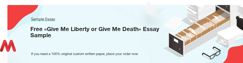 Buy custom Give Me Liberty or Give Me Death essay