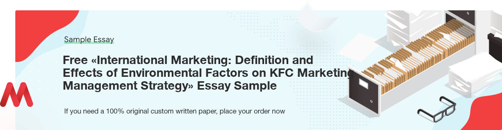 Buy custom International Marketing: Definition and Effects of Environmental Factors on KFC Marketing Management Strategy essay